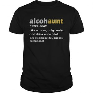 Alcohaunt definition meaning like a mom only cooler and drink wine a lot  Unisex