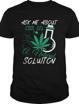 Ask Me About CBD Oil A Natural Solution shirt