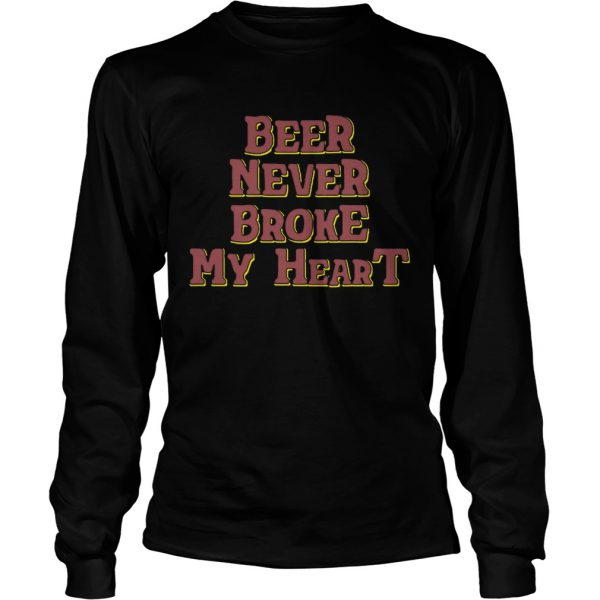 Beer never broke my heart  LongSleeve