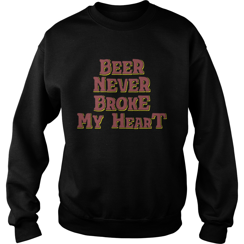 Beer never broke my heart Sweatshirt
