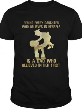 Behind every daughter who believed in herself is a dad who believed in her first shirt