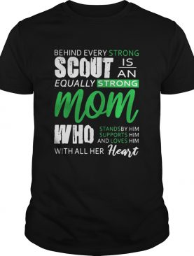 Behind every strong scoutis an equally strong mom all her heart shirt