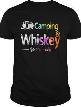 Camping And Whiskey Gets Me Frisky Shirt