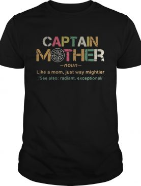 Captain mother noun like a mom just way mightier shirt