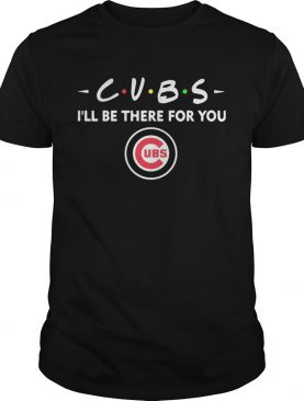 Cubs Ill be there for you UBS shirt
