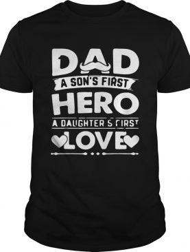 Dad A Sons Hero Daughters First Love Shirts