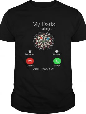 Dartboard blade my darts are calling and I must go shirt
