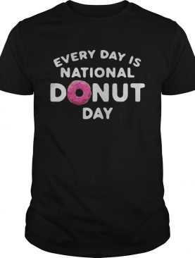 Every day is national Donut day shirt