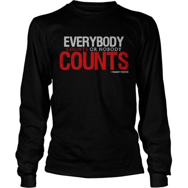 Everybody counts or nobody counts Harry Bosch  LongSleeve