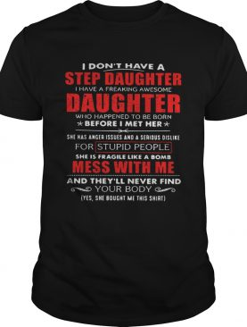 Father day I dont have a step daughter I have a freaking awesome daughter shirt