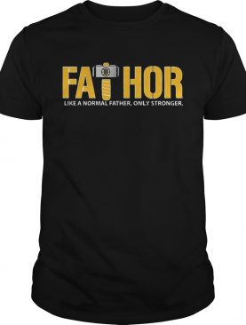 Fathor Boston Bruins like normal father only stronger shirt