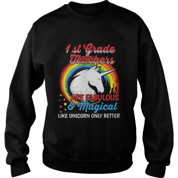 First grade teachers are fabulous and magical like Unicorn only Sweatshirt