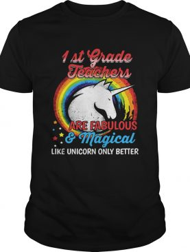 First grade teachers are fabulous and magical like Unicorn only shirt