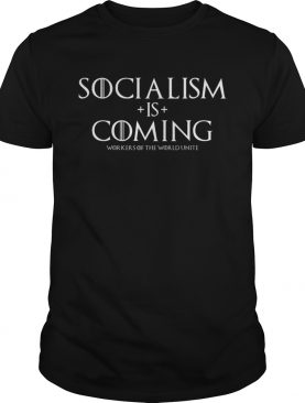 GOT Socialism is coming workers of the world unite shirt