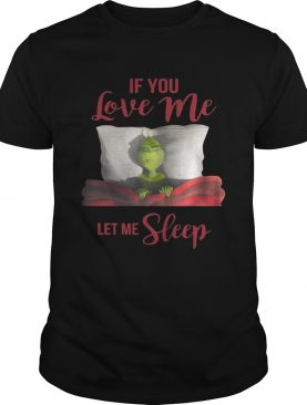 Grinch If you love me let me sleep shirt