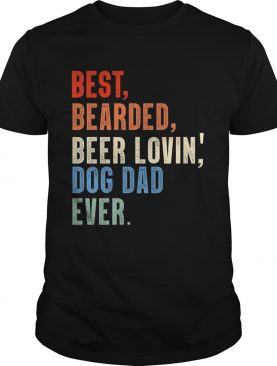 Dad Best Bearded Beer Lovin' Dog Dad Ever T-shirt