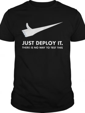 Just deploy itthere is no way to testthis Nike shirt