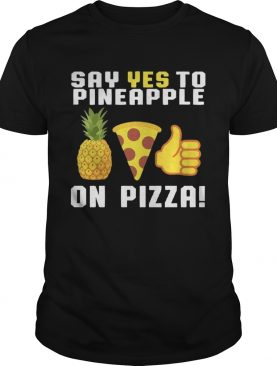 Say yes to pineapple on pizza shirt