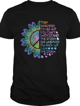 They whispered to her you can't with stand the storm she whispered shirt