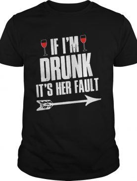 Wine If Im Drunk Its Her Fault Shirt