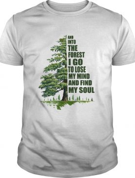 Halftree and into the forestI go to lose my mind and find my soul shirt