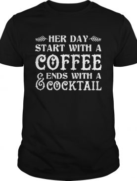 Her Day Start With A Coffee Ends With A Cocktail Funny Tshirt