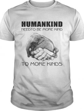 Humankind need to be more kind shirt