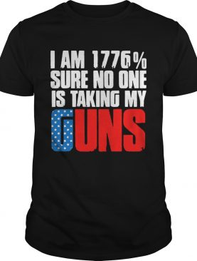 I am 1776 sure no one is taking my guns America shirt