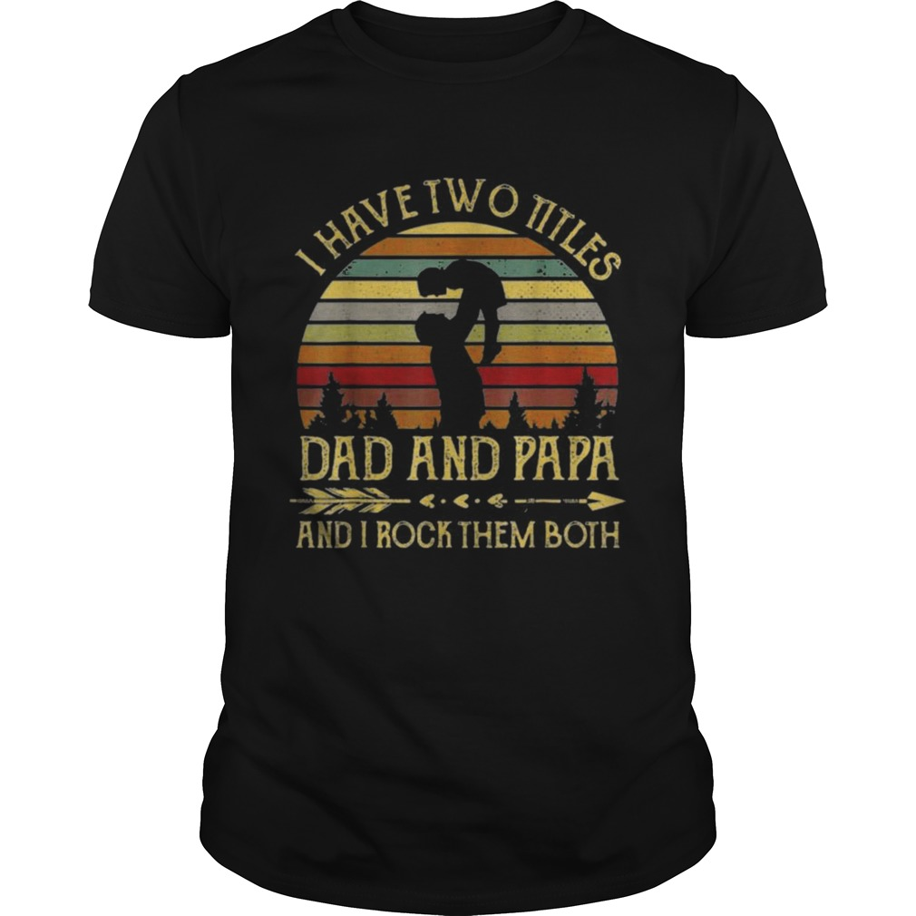 I have two titles dad and papa and I rock them both vintage sunset shirt