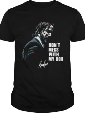 John Wick dont mess with my dog shirt