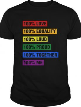 LGBT 100 love equality loud proud together me shirt