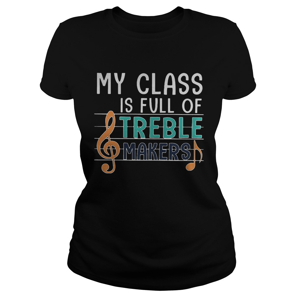 My class is full of treble makers music Classic Ladies