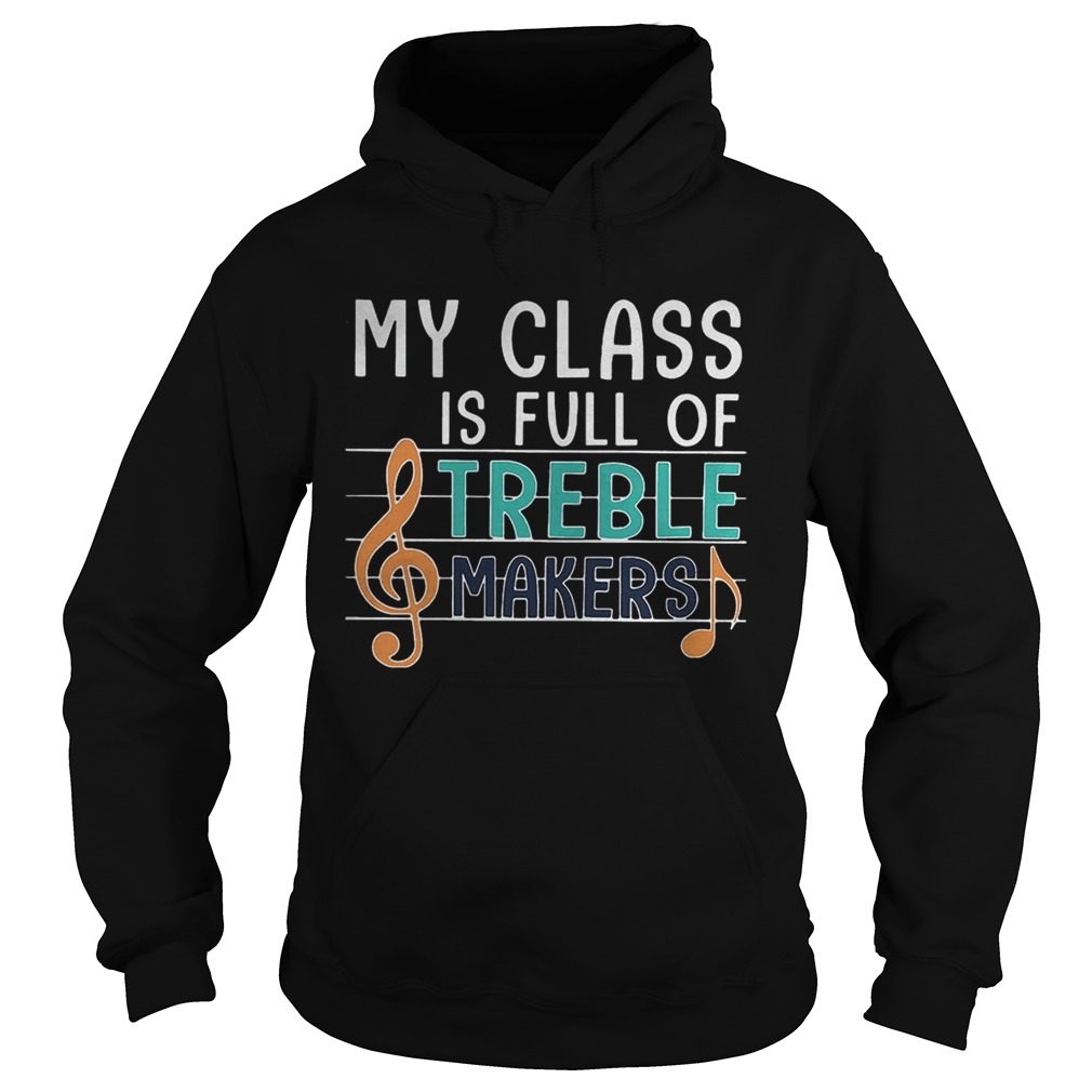 My class is full of treble makers music Hoodie