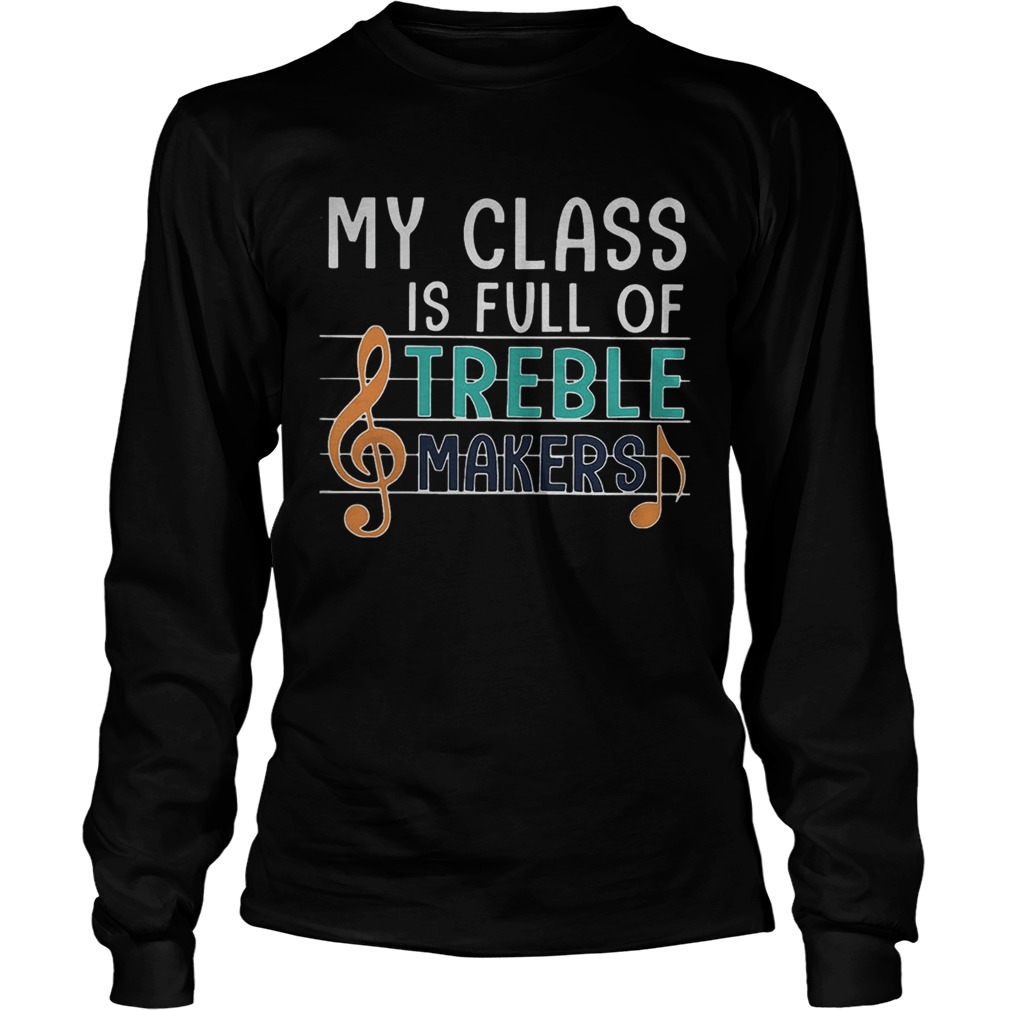 My class is full of treble makers music LongSleeve
