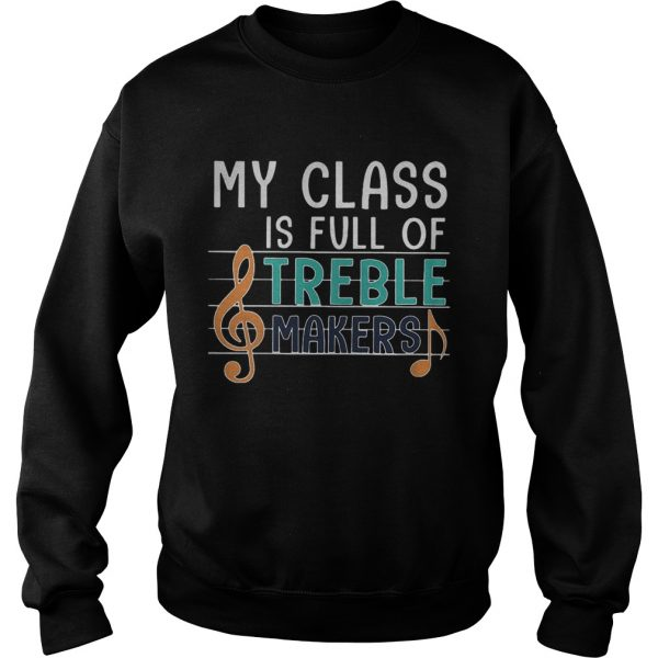 My class is full of treble makers music  Sweatshirt
