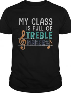 My class is full of treble makers music shirt