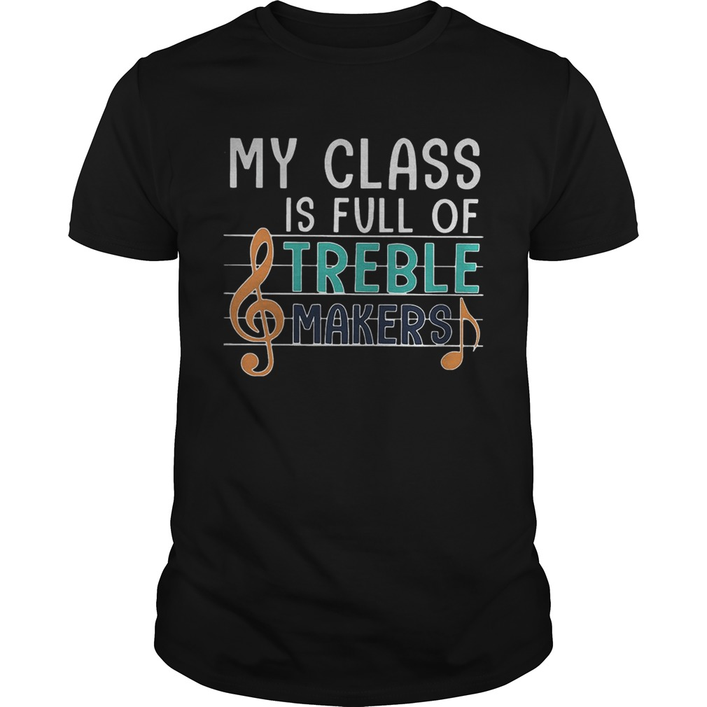 My class is full of treble makers music Unisex