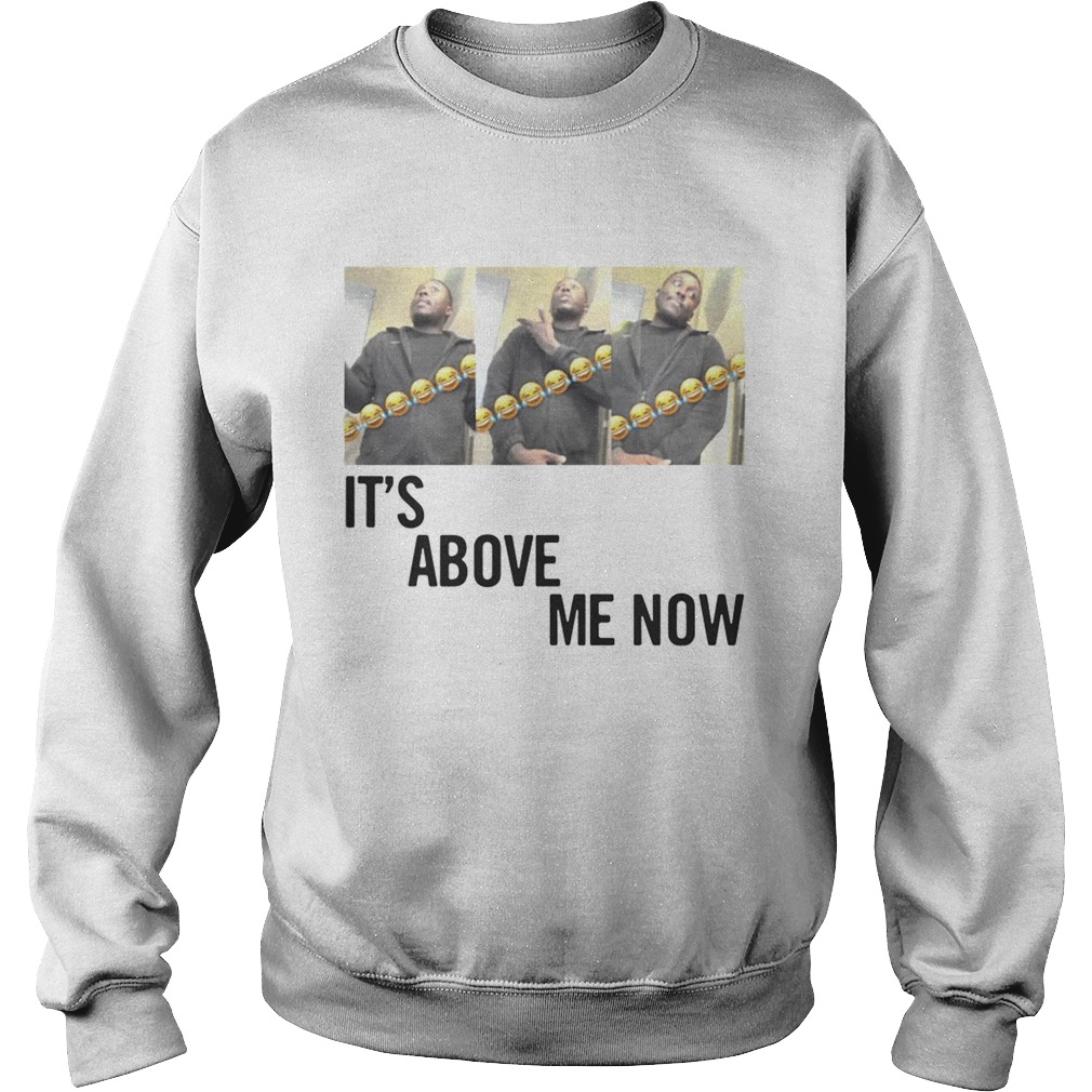 Official Its Above Me Now ItsAboveMe Sweatshirt