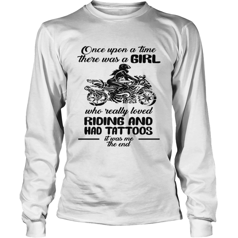 Once upon a time there was a girl who really loved Riding and had tattoos is was me LongSleeve