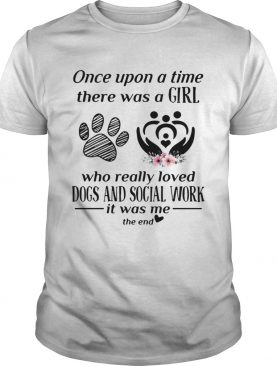 Once upon a time there was a girl who really loved dogs and social shirt