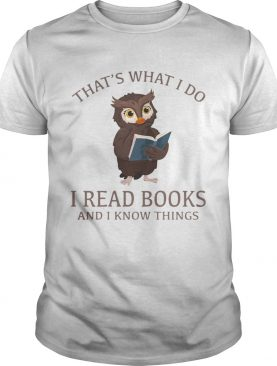 Owl thats what I do I read books and I know things shirt