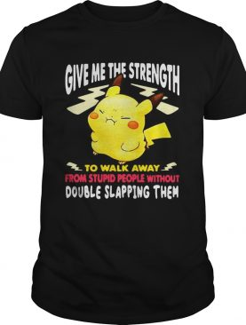 Pikachu give me the strength to walk away from stupid people shirt