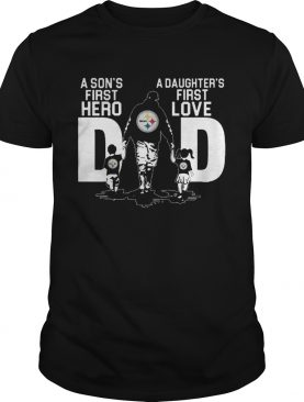 Pittsburgh Steelers A Sons First Hero A Daughters First Love Shirt