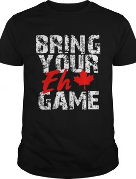 Premium Bring Your Eh Game Canadian Pride Canada Day Shirt