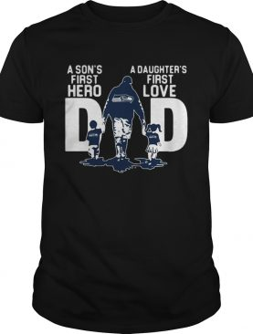 Seattle Seahawks Dad a Sons first hero a Daughters first love shirt
