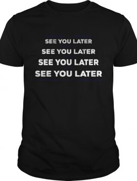 See you later Kendrick Turner Eaton Rendon shirt
