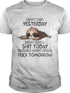 Sloth didnt care yesterday didnt give a shit today shirt