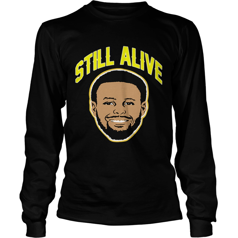Steph Curry still alive Golden State Warriors LongSleeve