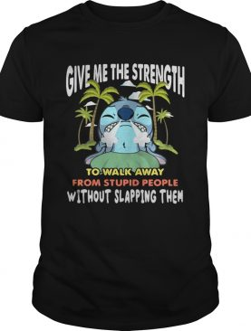 Stitch give me the strength to walk away from stupid people shirt