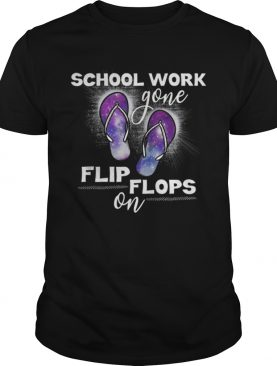 Teacher Summer School Work Gone Flip Flops On Tshirt Gifts Shirt